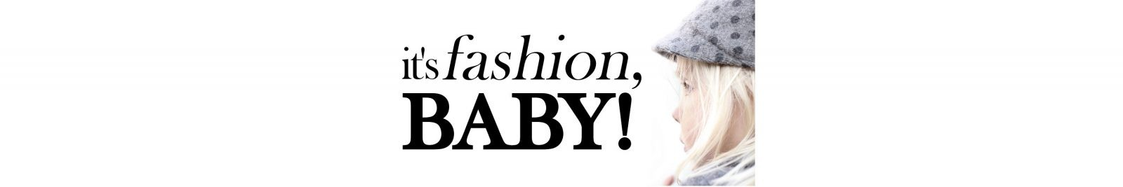It's Fashion, Baby! - En livsstilsblog om mode til mor & børn